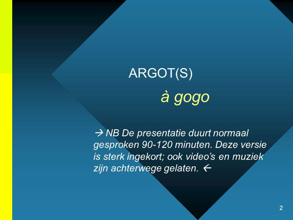2 ARGOT(S) à gogo NB De presentatie duurt normaal gesproken 90-120 minuten. Deze versie is sterk ingekort; ook videos en muziek zijn achterwege gelate