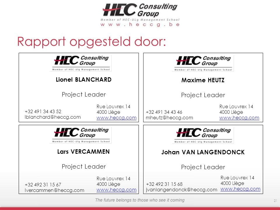 Rapport opgesteld door: Rue Louvrex 14 4000 Liège www.heccg.com 21 Rue Louvrex 14 4000 Liège www.heccg.com Maxime HEUTZ Project Leader +32 491 34 43 4