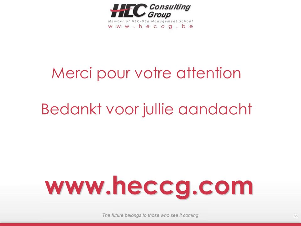 www.heccg.com 22 Merci pour votre attention Bedankt voor jullie aandacht