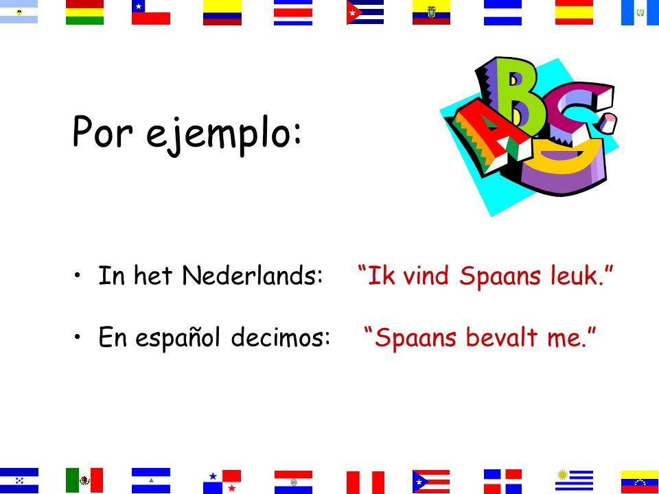El Verbo GUSTAR En español gustar significa leuk vinden