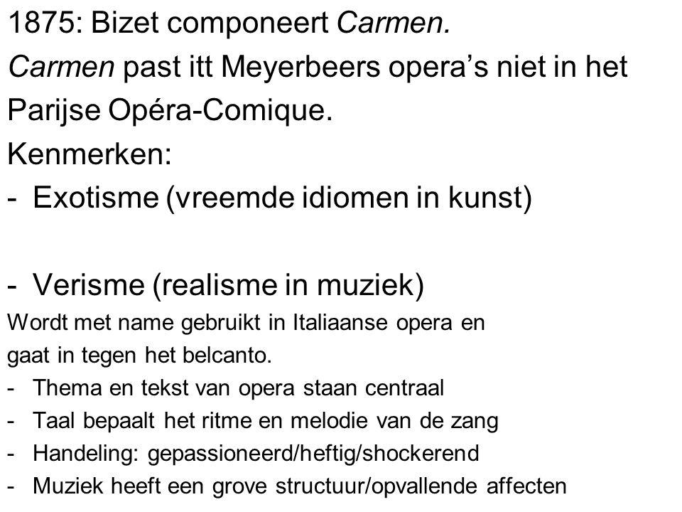 1875: Bizet componeert Carmen. Carmen past itt Meyerbeers operas niet in het Parijse Opéra-Comique. Kenmerken: -Exotisme (vreemde idiomen in kunst) -V