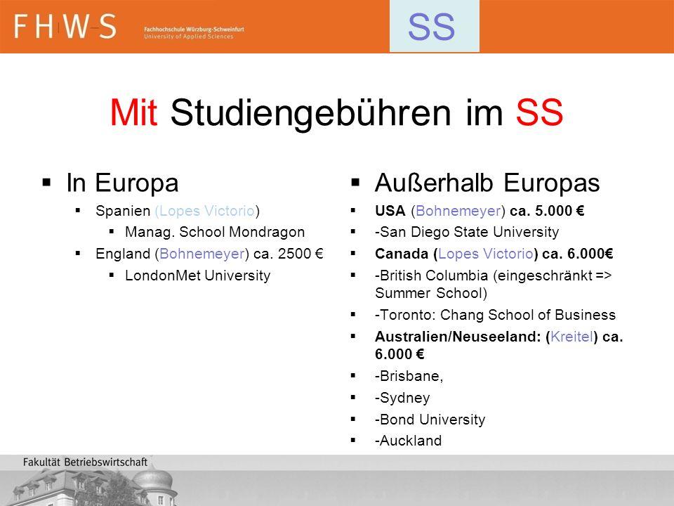Mit Studiengebühren im SS In Europa Spanien (Lopes Victorio) Manag. School Mondragon England (Bohnemeyer) ca. 2500 LondonMet University Außerhalb Euro