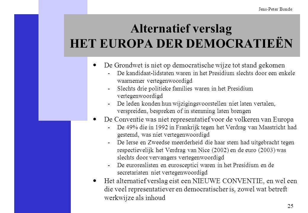 25 Jens-Peter Bonde Alternatief verslag HET EUROPA DER DEMOCRATIEËN De Grondwet is niet op democratische wijze tot stand gekomen -De kandidaat-lidstat