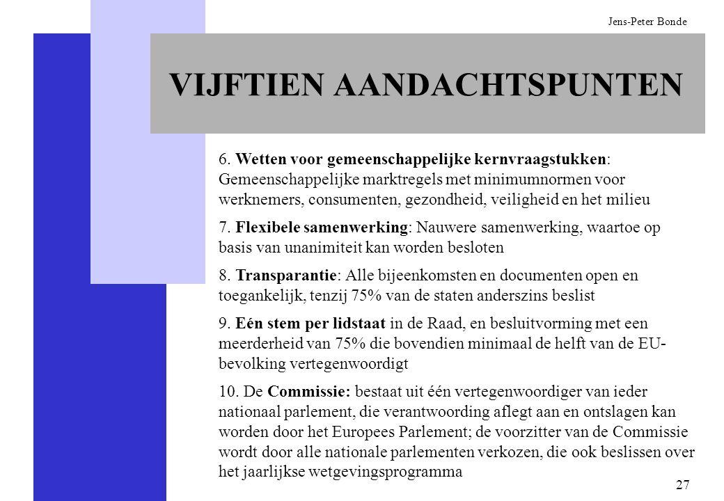 27 Jens-Peter Bonde 6. Wetten voor gemeenschappelijke kernvraagstukken: Gemeenschappelijke marktregels met minimumnormen voor werknemers, consumenten,