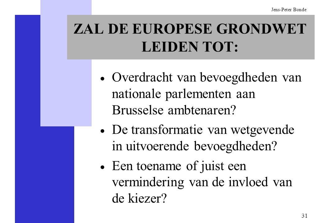 31 Jens-Peter Bonde ZAL DE EUROPESE GRONDWET LEIDEN TOT: Overdracht van bevoegdheden van nationale parlementen aan Brusselse ambtenaren? De transforma