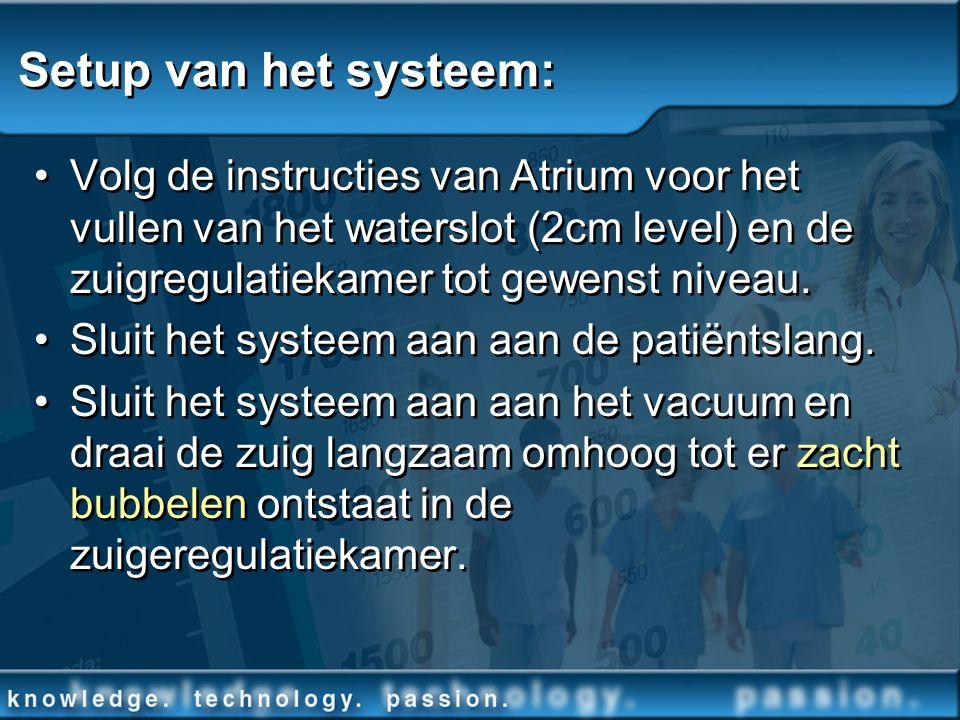 Setup van het systeem: Volg de instructies van Atrium voor het vullen van het waterslot (2cm level) en de zuigregulatiekamer tot gewenst niveau. Sluit