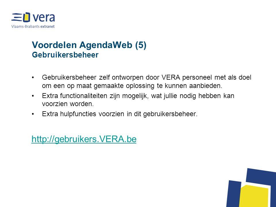 Voordelen AgendaWeb (5) Gebruikersbeheer Gebruikersbeheer zelf ontworpen door VERA personeel met als doel om een op maat gemaakte oplossing te kunnen aanbieden.
