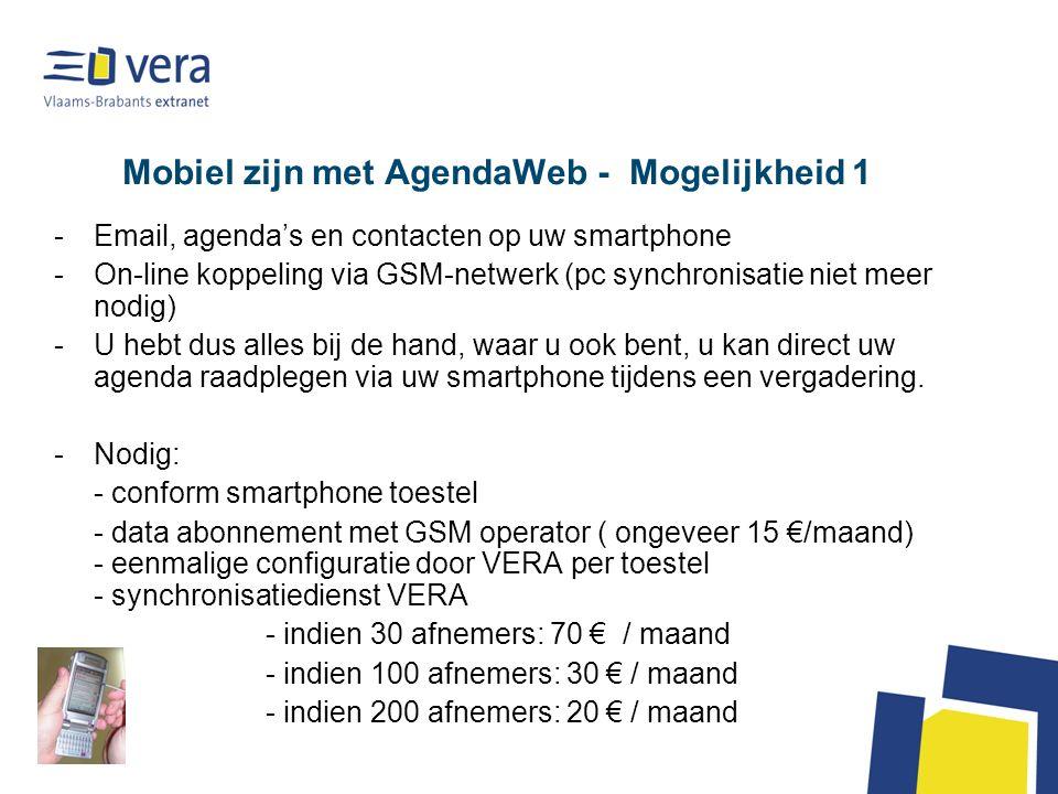 Mobiel zijn met AgendaWeb - Mogelijkheid 1 -Email, agendas en contacten op uw smartphone -On-line koppeling via GSM-netwerk (pc synchronisatie niet meer nodig) -U hebt dus alles bij de hand, waar u ook bent, u kan direct uw agenda raadplegen via uw smartphone tijdens een vergadering.