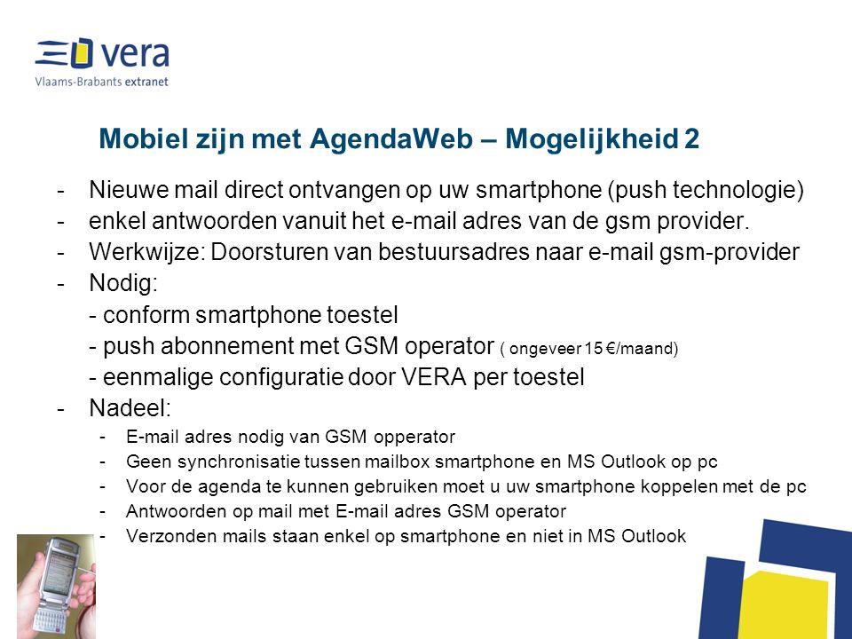 Mobiel zijn met AgendaWeb – Mogelijkheid 2 -Nieuwe mail direct ontvangen op uw smartphone (push technologie) -enkel antwoorden vanuit het e-mail adres van de gsm provider.