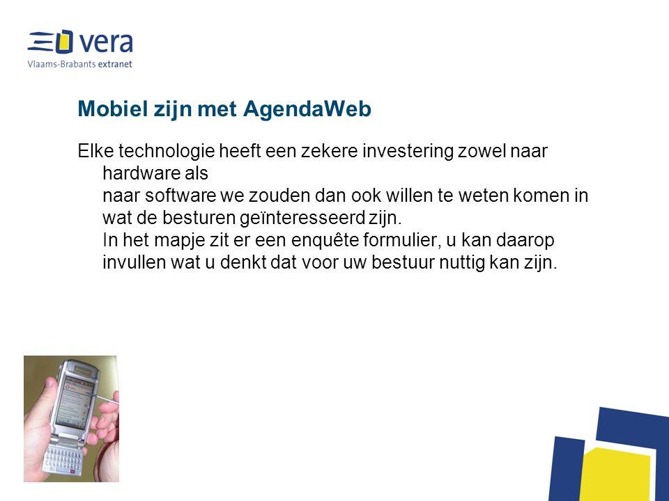 Mobiel zijn met AgendaWeb Elke technologie heeft een zekere investering zowel naar hardware als naar software we zouden dan ook willen te weten komen in wat de besturen geïnteresseerd zijn.