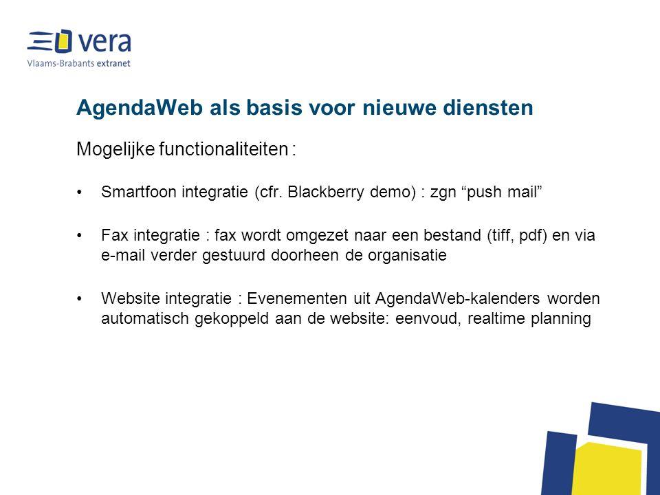 AgendaWeb als basis voor nieuwe diensten Mogelijke functionaliteiten : Smartfoon integratie (cfr.