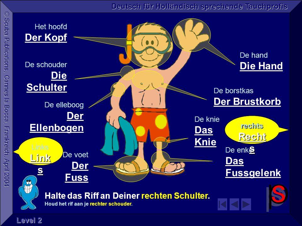 © Scuba Publications, Cannes la Bocca, Frankreich, April 2004 Deutsch für Holländisch sprechende Tauchprofis Level 2 Halte das Riff an Deiner rechten Schulter.