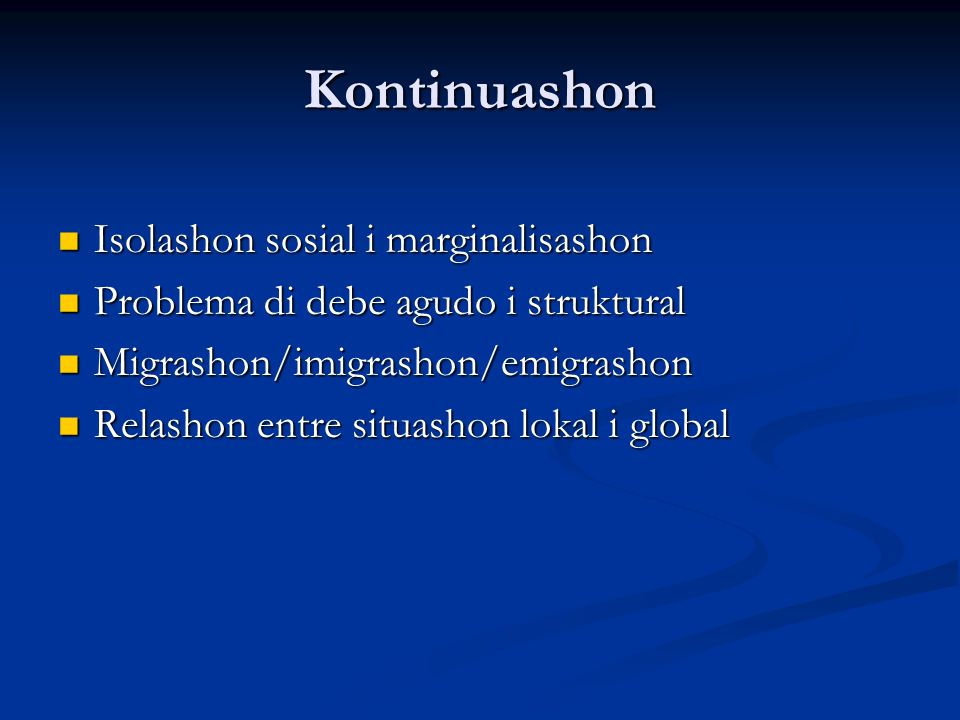Kontinuashon Isolashon sosial i marginalisashon Isolashon sosial i marginalisashon Problema di debe agudo i struktural Problema di debe agudo i strukt