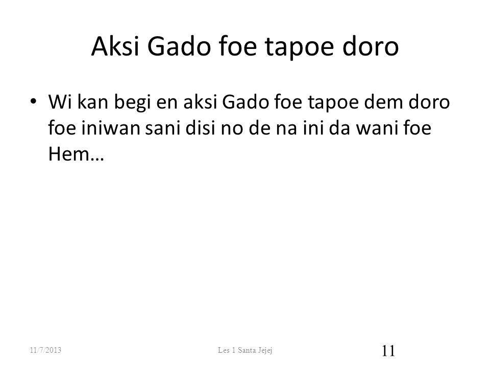 Aksi Gado foe tapoe doro Wi kan begi en aksi Gado foe tapoe dem doro foe iniwan sani disi no de na ini da wani foe Hem… 11/7/2013Les 1 Santa Jejej 11