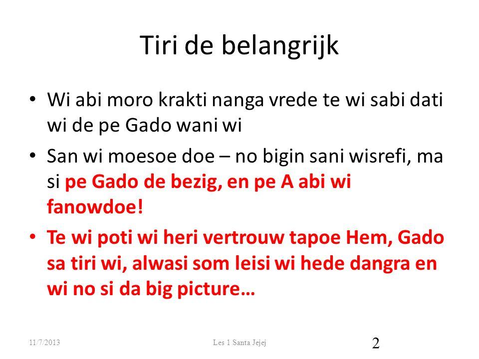 Tiri de belangrijk Wi abi moro krakti nanga vrede te wi sabi dati wi de pe Gado wani wi San wi moesoe doe – no bigin sani wisrefi, ma si pe Gado de bezig, en pe A abi wi fanowdoe.