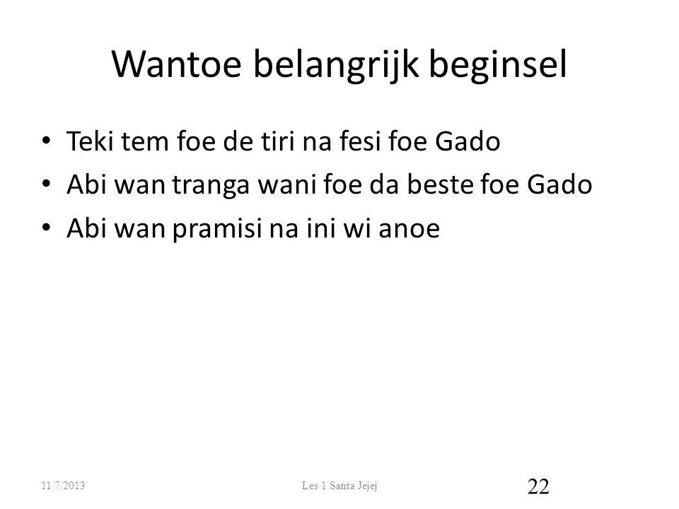 Wantoe belangrijk beginsel Teki tem foe de tiri na fesi foe Gado Abi wan tranga wani foe da beste foe Gado Abi wan pramisi na ini wi anoe 11/7/2013Les 1 Santa Jejej 22