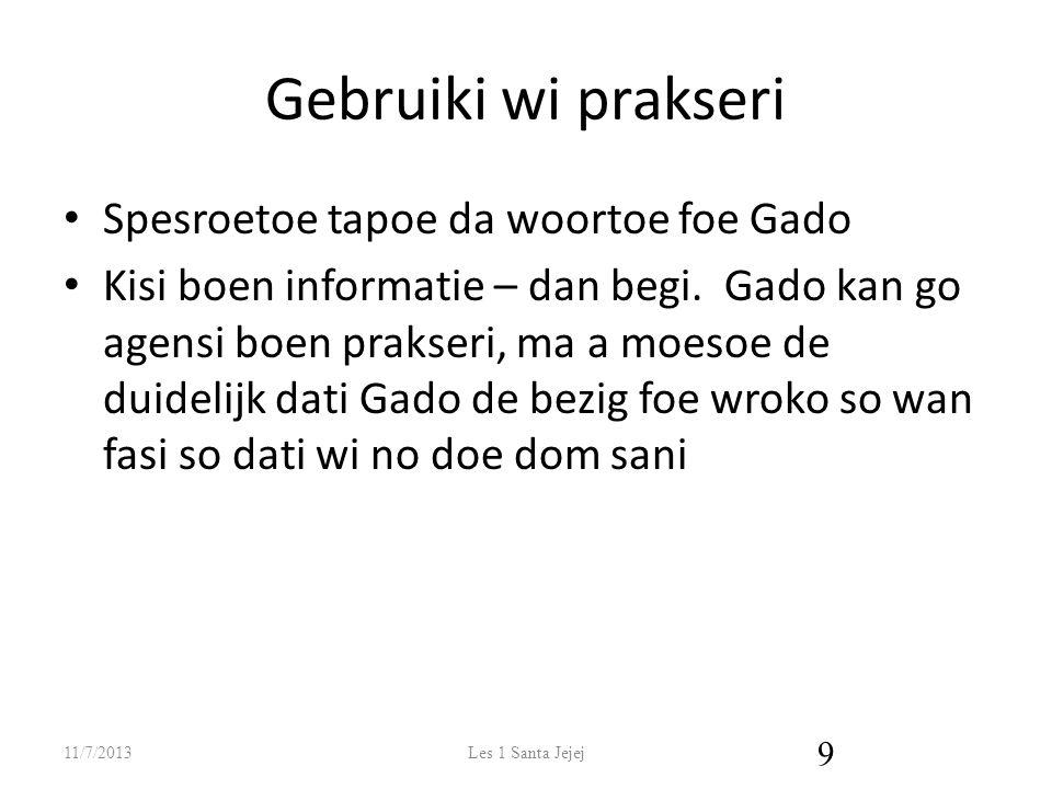 Gebruiki wi prakseri Spesroetoe tapoe da woortoe foe Gado Kisi boen informatie – dan begi.