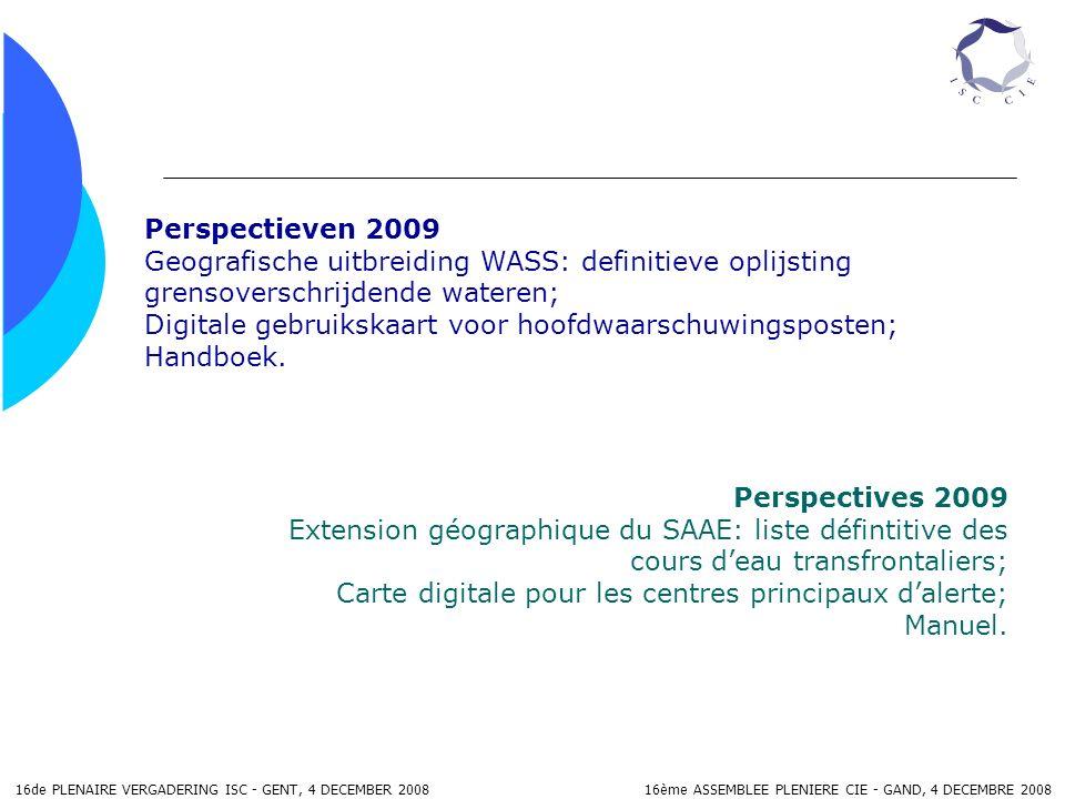16de PLENAIRE VERGADERING ISC - GENT, 4 DECEMBER 2008 16ème ASSEMBLEE PLENIERE CIE - GAND, 4 DECEMBRE 2008 VOORSTEL VAN BESLISSING PROPOSITION DE DECISION D.5.1.a : De plenaire vergadering neemt kennis van het voortgangsrapport van de werkgroep Accidentele Verontreinigingen.