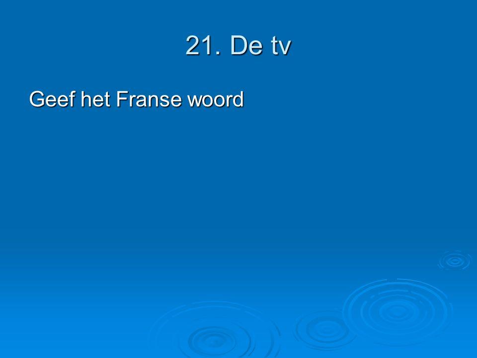 21. De tv Geef het Franse woord