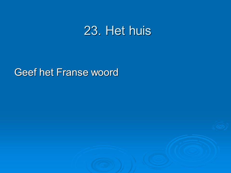 23. Het huis Geef het Franse woord