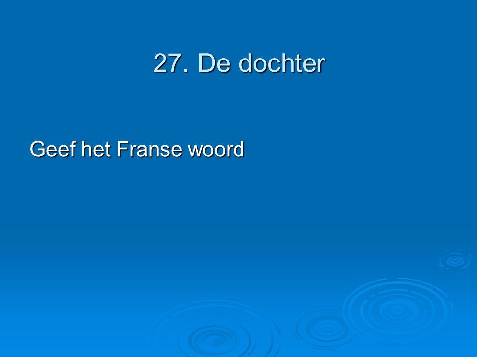 27. De dochter Geef het Franse woord