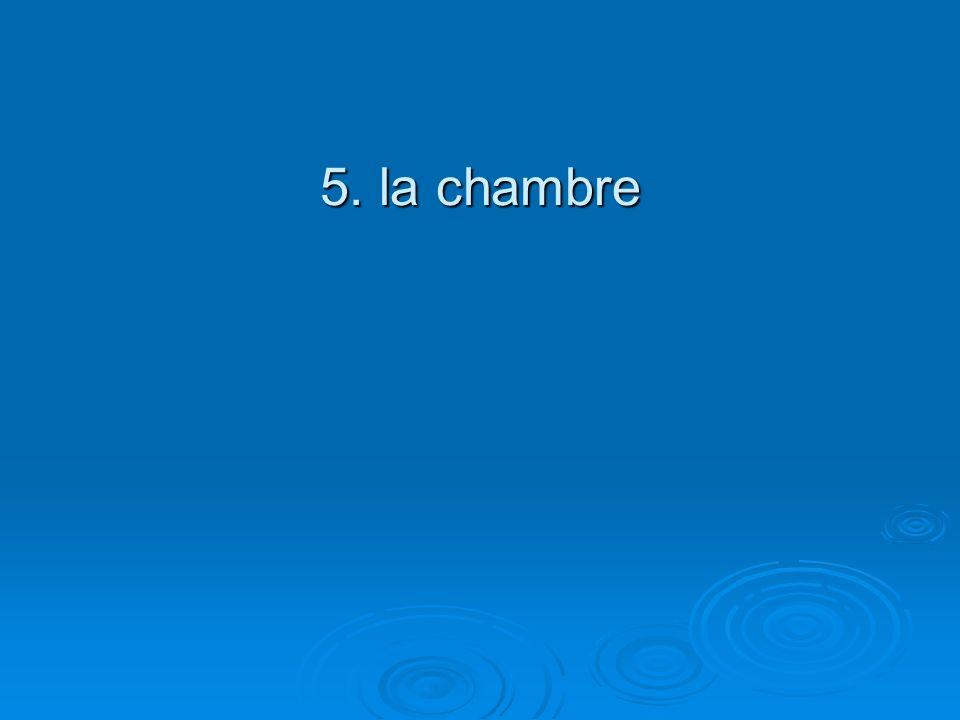 5. la chambre