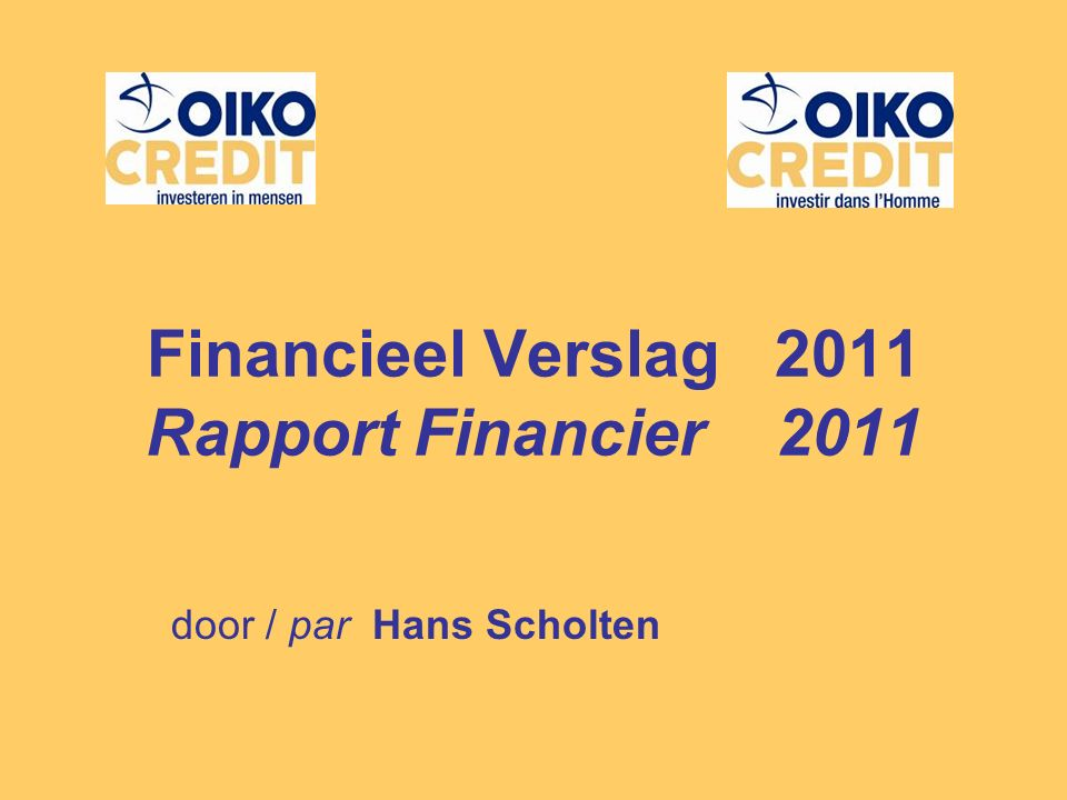 Financieel Verslag 2011 Rapport Financier 2011 door / par Hans Scholten