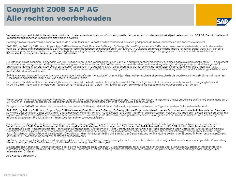 © SAP 2008 / Pagina 6 Copyright 2008 SAP AG Alle rechten voorbehouden Verveelvoudiging en/of distributie van deze publicatie of delen ervan in enige v