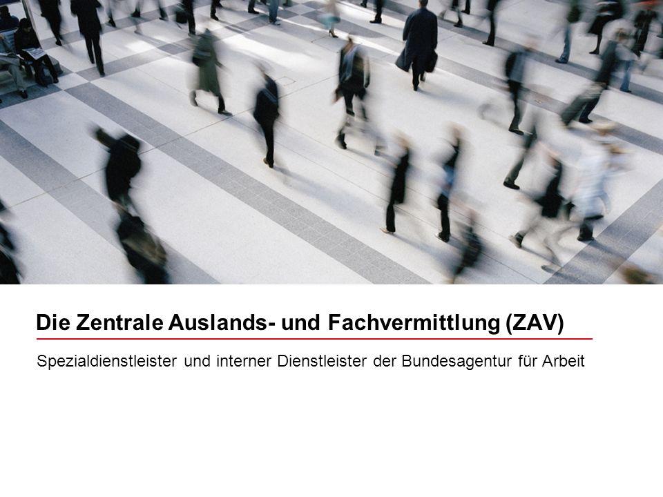 Bildrahmen (Bild in Masterfolie einfügen) Die Zentrale Auslands- und Fachvermittlung (ZAV) Spezialdienstleister und interner Dienstleister der Bundesa