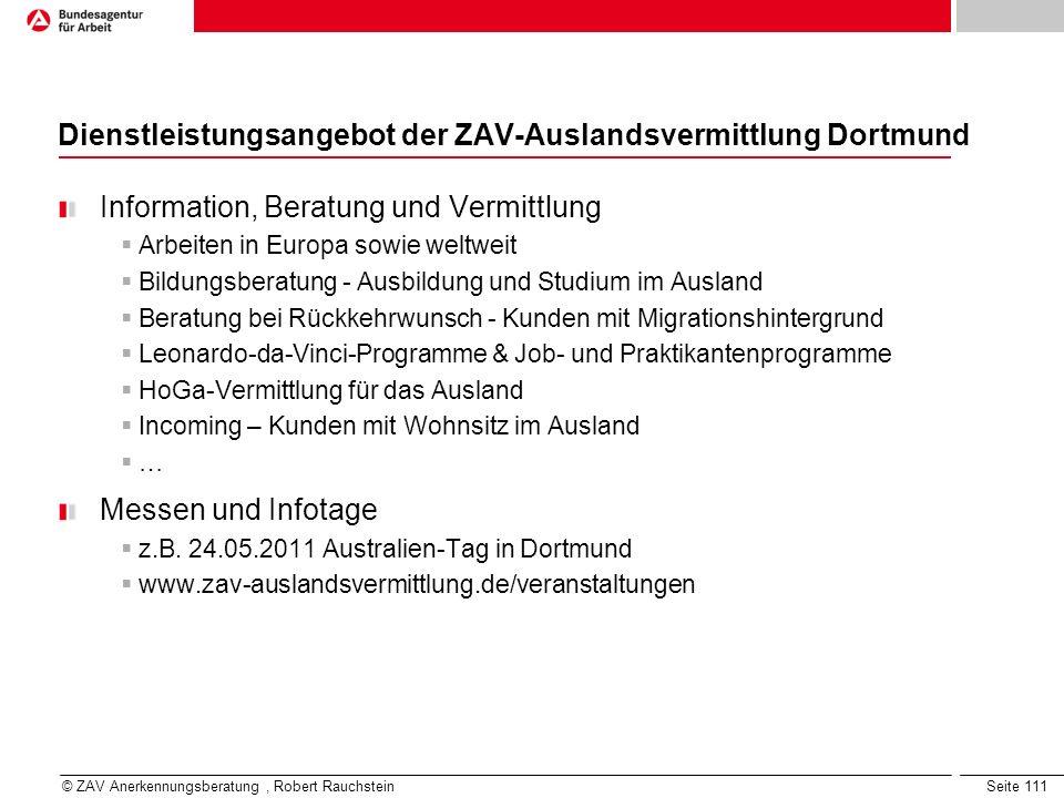 Seite 111 Dienstleistungsangebot der ZAV-Auslandsvermittlung Dortmund Information, Beratung und Vermittlung Arbeiten in Europa sowie weltweit Bildungs