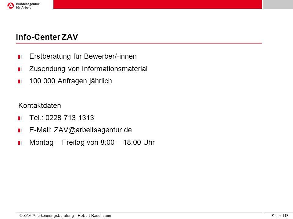 Seite 113 Info-Center ZAV Erstberatung für Bewerber/-innen Zusendung von Informationsmaterial 100.000 Anfragen jährlich Kontaktdaten Tel.: 0228 713 13