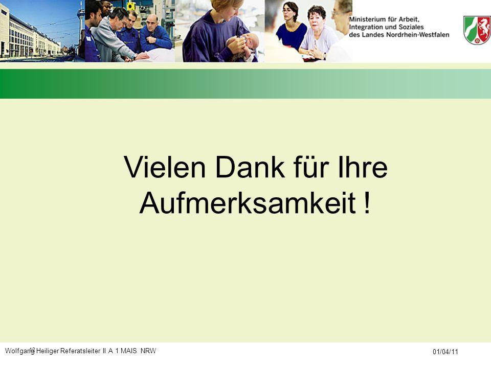 Wolfgang Heiliger Referatsleiter II A 1 MAIS NRW 01/04/11 12 Vielen Dank für Ihre Aufmerksamkeit !
