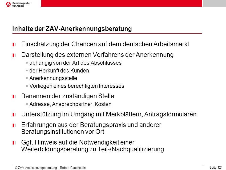 Seite 121 Inhalte der ZAV-Anerkennungsberatung Einschätzung der Chancen auf dem deutschen Arbeitsmarkt Darstellung des externen Verfahrens der Anerken