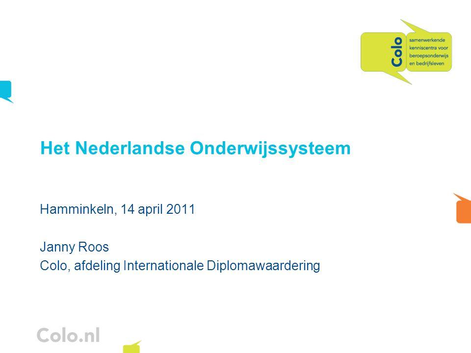 Het Nederlandse Onderwijssysteem Hamminkeln, 14 april 2011 Janny Roos Colo, afdeling Internationale Diplomawaardering