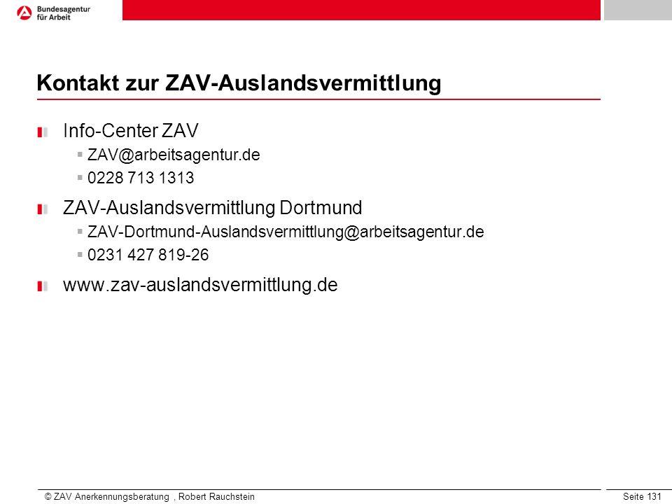 Seite 131 Kontakt zur ZAV-Auslandsvermittlung Info-Center ZAV ZAV@arbeitsagentur.de 0228 713 1313 ZAV-Auslandsvermittlung Dortmund ZAV-Dortmund-Auslan