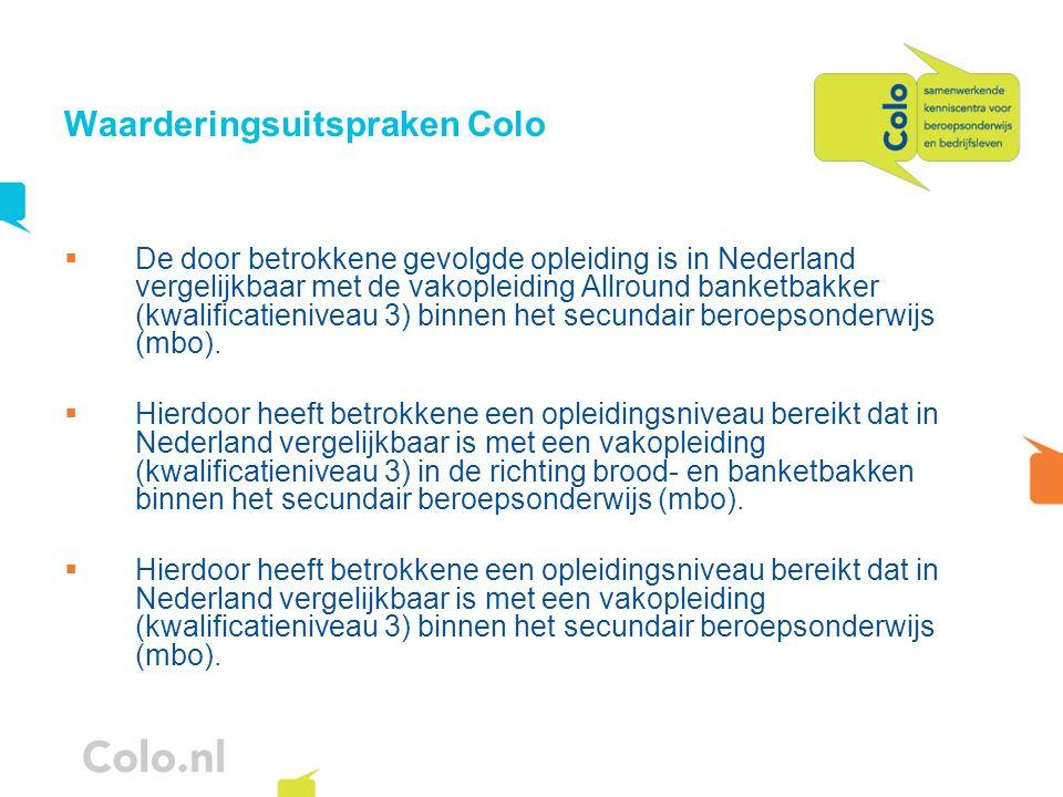 Waarderingsuitspraken Colo De door betrokkene gevolgde opleiding is in Nederland vergelijkbaar met de vakopleiding Allround banketbakker (kwalificatie
