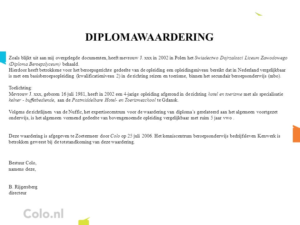 DIPLOMAWAARDERING Zoals blijkt uit aan mij overgelegde documenten, heeft mevrouw J. xxx in 2002 in Polen het Swiadectwo Dojrzalosci Liceum Zawodowego