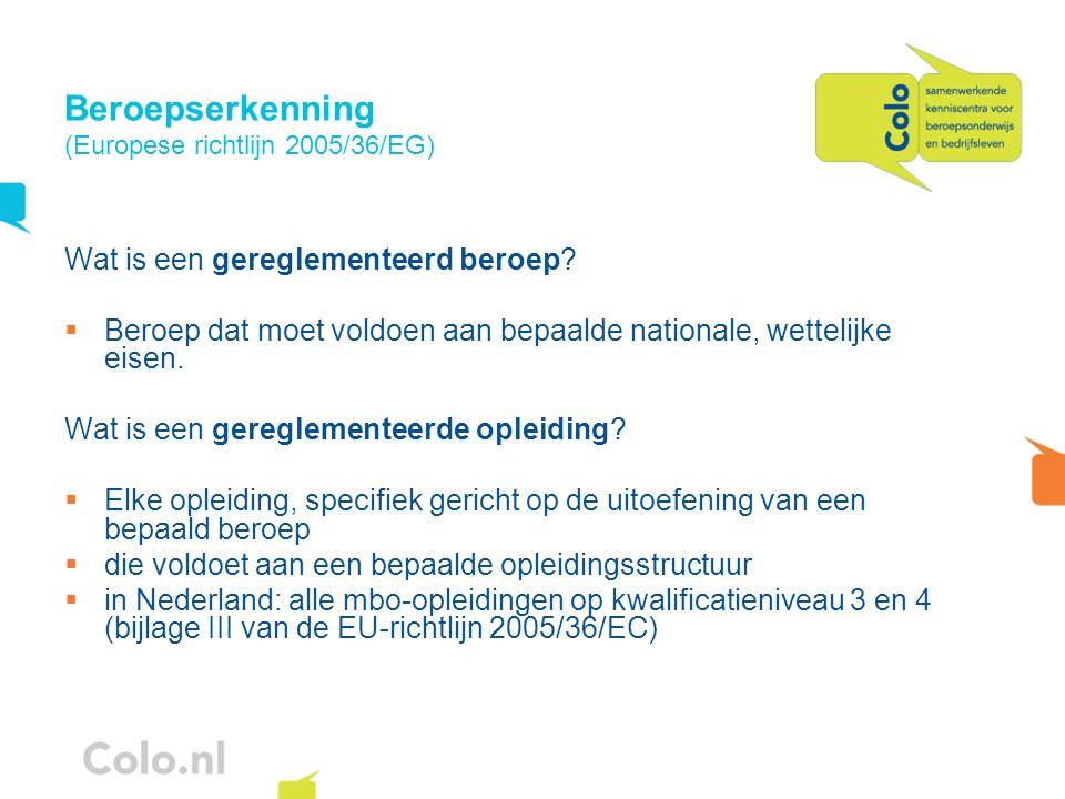 Beroepserkenning (Europese richtlijn 2005/36/EG) Wat is een gereglementeerd beroep? Beroep dat moet voldoen aan bepaalde nationale, wettelijke eisen.