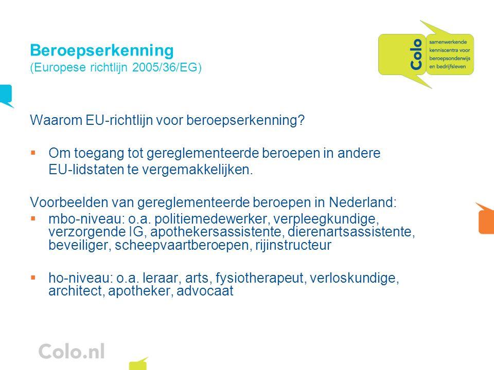 Beroepserkenning (Europese richtlijn 2005/36/EG) Waarom EU-richtlijn voor beroepserkenning? Om toegang tot gereglementeerde beroepen in andere EU-lids