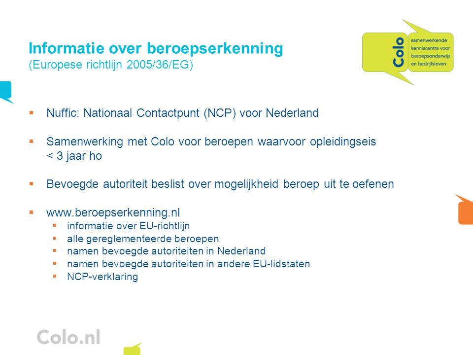 Informatie over beroepserkenning (Europese richtlijn 2005/36/EG) Nuffic: Nationaal Contactpunt (NCP) voor Nederland Samenwerking met Colo voor beroepe