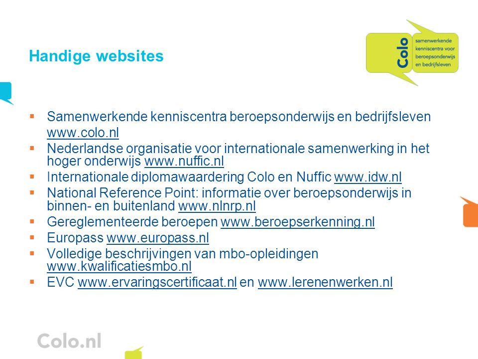 Handige websites Samenwerkende kenniscentra beroepsonderwijs en bedrijfsleven www.colo.nl Nederlandse organisatie voor internationale samenwerking in