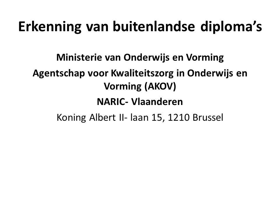 Erkenning van buitenlandse diplomas Ministerie van Onderwijs en Vorming Agentschap voor Kwaliteitszorg in Onderwijs en Vorming (AKOV) NARIC- Vlaandere