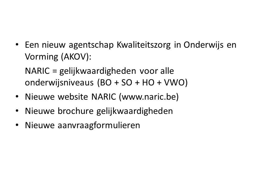Een nieuw agentschap Kwaliteitszorg in Onderwijs en Vorming (AKOV): NARIC = gelijkwaardigheden voor alle onderwijsniveaus (BO + SO + HO + VWO) Nieuwe
