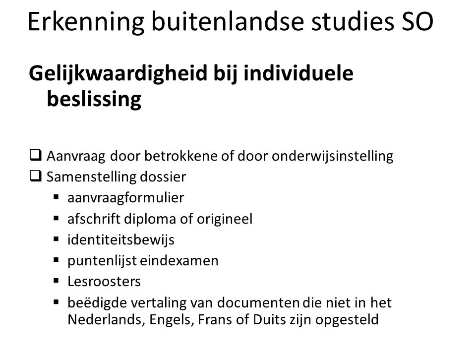 Erkenning buitenlandse studies SO Gelijkwaardigheid bij individuele beslissing Aanvraag door betrokkene of door onderwijsinstelling Samenstelling doss