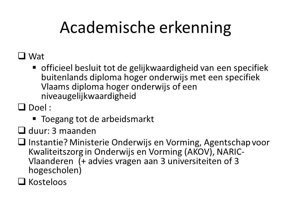 Academische erkenning Wat officieel besluit tot de gelijkwaardigheid van een specifiek buitenlands diploma hoger onderwijs met een specifiek Vlaams di