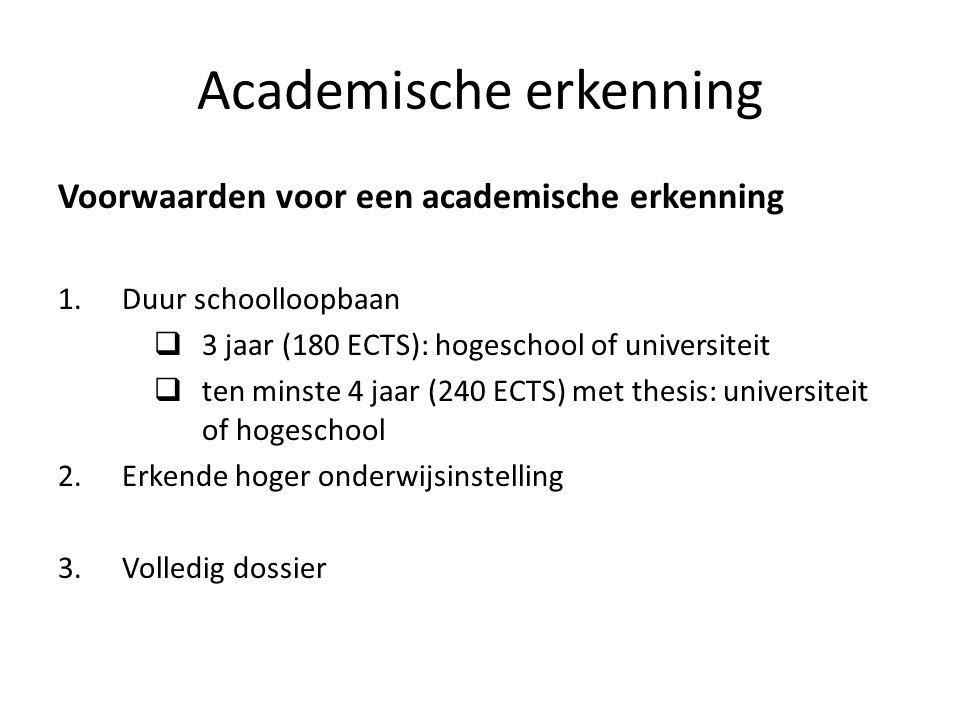 Academische erkenning Voorwaarden voor een academische erkenning 1.Duur schoolloopbaan 3 jaar (180 ECTS): hogeschool of universiteit ten minste 4 jaar