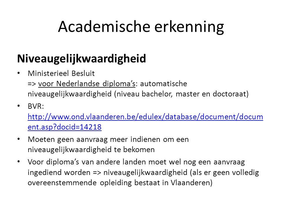 Academische erkenning Niveaugelijkwaardigheid Ministerieel Besluit => voor Nederlandse diplomas: automatische niveaugelijkwaardigheid (niveau bachelor