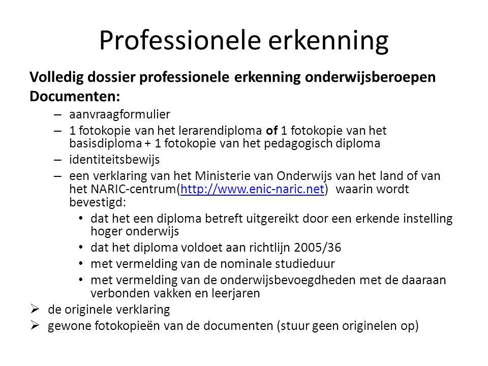 Professionele erkenning Volledig dossier professionele erkenning onderwijsberoepen Documenten: – aanvraagformulier – 1 fotokopie van het lerarendiplom