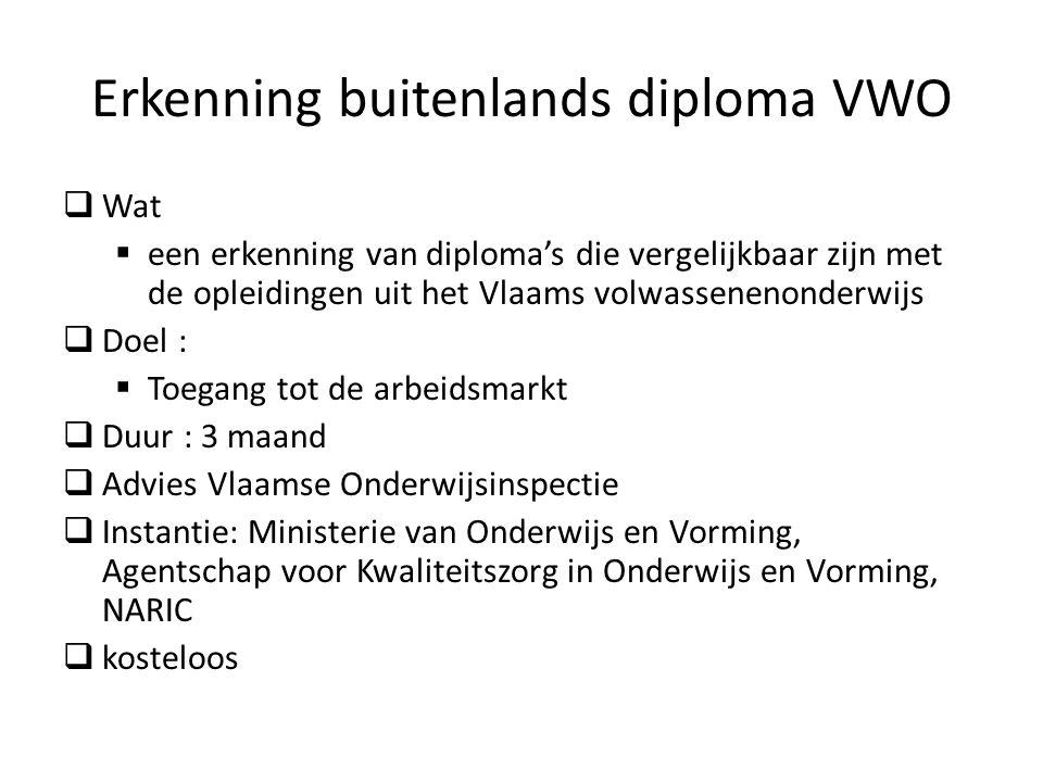 Erkenning buitenlands diploma VWO Wat een erkenning van diplomas die vergelijkbaar zijn met de opleidingen uit het Vlaams volwassenenonderwijs Doel :