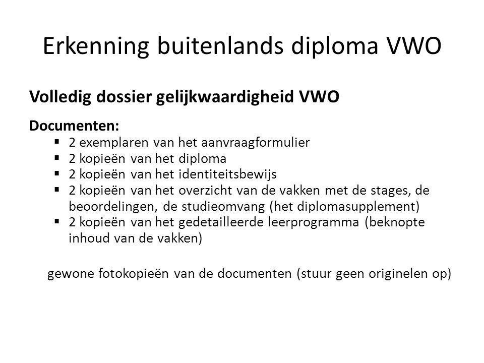 Erkenning buitenlands diploma VWO Volledig dossier gelijkwaardigheid VWO Documenten: 2 exemplaren van het aanvraagformulier 2 kopieën van het diploma